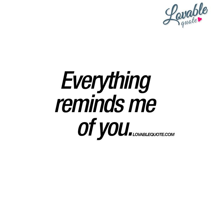 Everything reminds me of you. | #you www.lovablequote.com