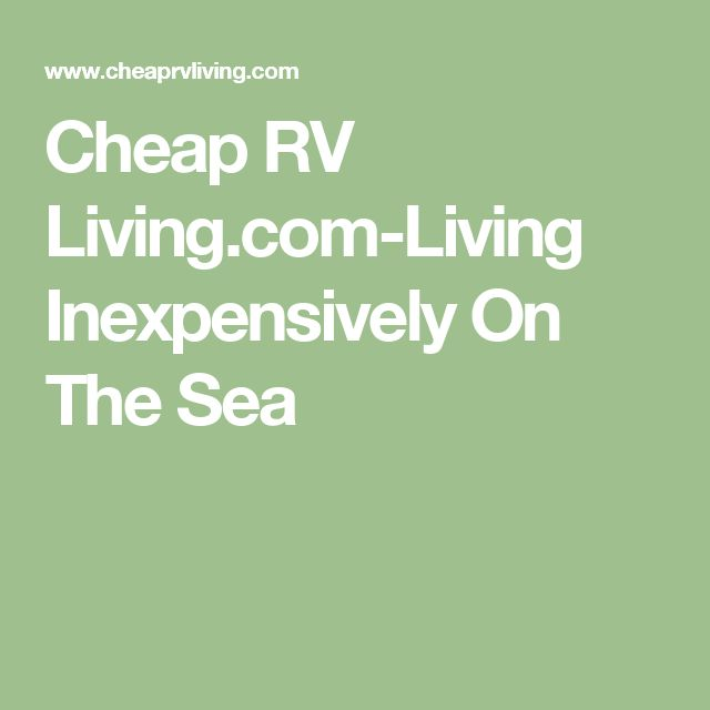 Cheap RV Living.com-Living Inexpensively On The Sea