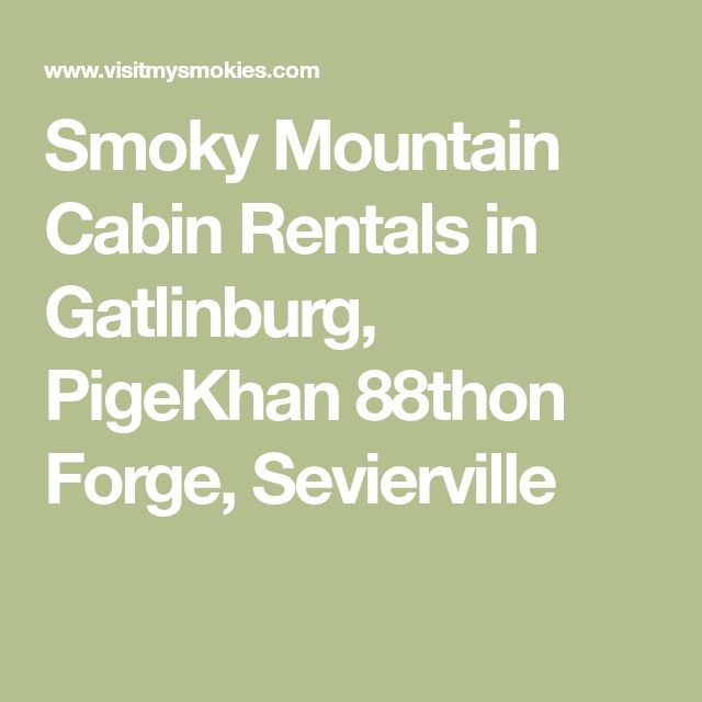 Smoky Mountain Cabin Rentals in Gatlinburg, PigeKhan 88thon Forge, Sevierville
