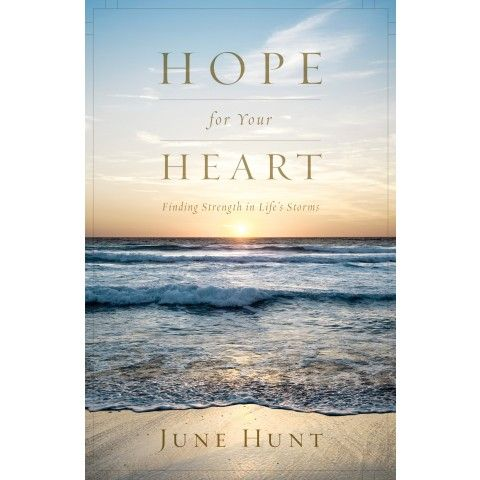 Hope For Your Heart. Finding Strenght in Life's Storms...June Hunt