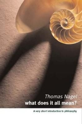 What Does It All Mean? A Very Short Introduction to Philosophy by Thomas Nagel