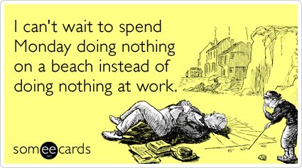 This will be me!!!Spending Mondays, Cant Wait, Beach Quotes, Funny Quotes, Funny Stuff, Memories 11/9, Ecards, Beach Time, Memories Day