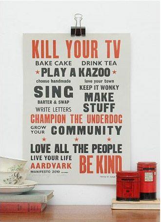kill your tv: i don't have one, and i don't miss it.: Inspiration, Quotes, Letter Pressed, Art, Kill, Tvs, Prints, Posters, Aardvark Manifesto