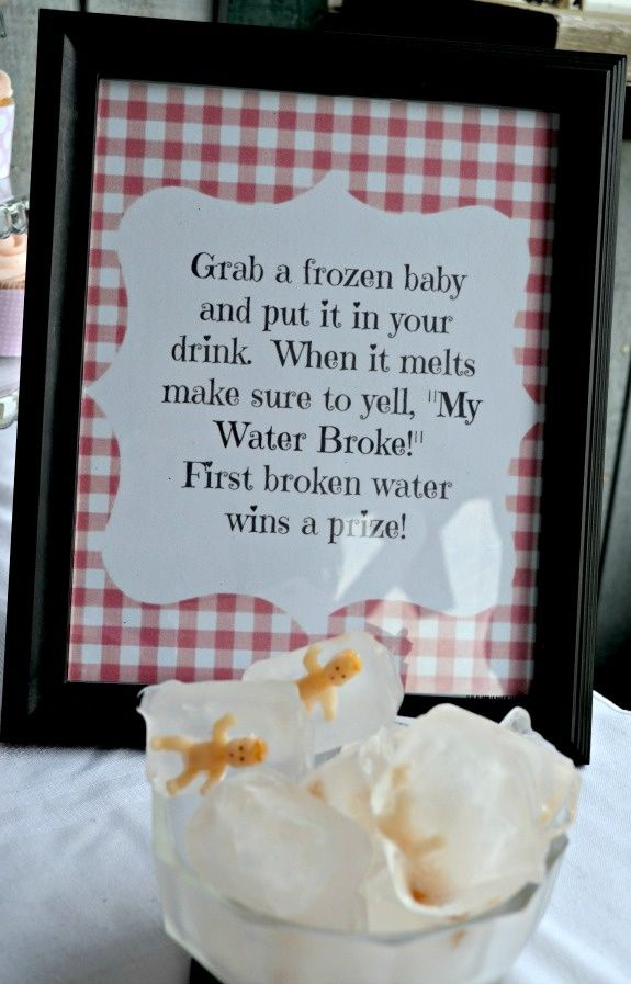 "Baby shower game ~ ""my water broke"" ~ put a frozen baby in your drink and when your baby is unfrozen, yell ""my water broke"".. first one to yell wins!"