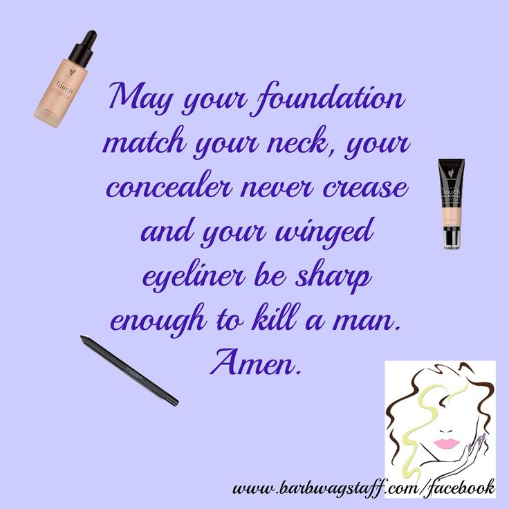 """""""May your foundation match your neck, your concealer never crease and your winged eyeliner sharp enough to kill a man""""  For more great sayings, fun and make up tips, join me at my VIP lounge! www.barbwagstaff.com/VIPs"""