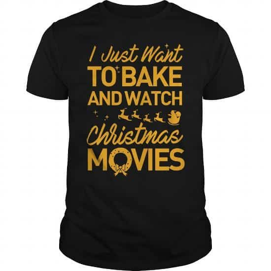 I Just want to bake and watch chrismas movies T-Shirts & Hoodies