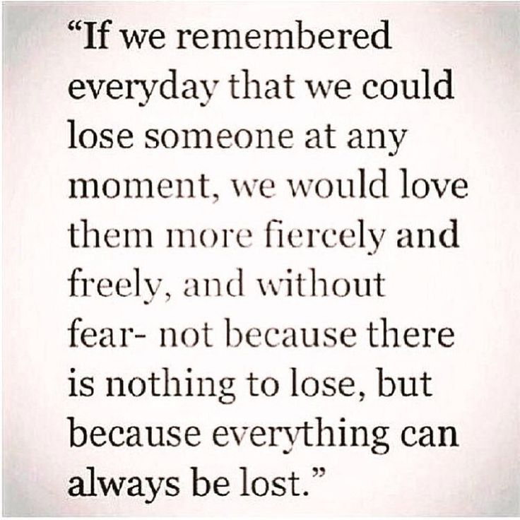 Remember when you're angry that you're not always promised tomorrow to say i love you