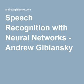 Speech Recognition with Neural Networks - Andrew Gibiansky