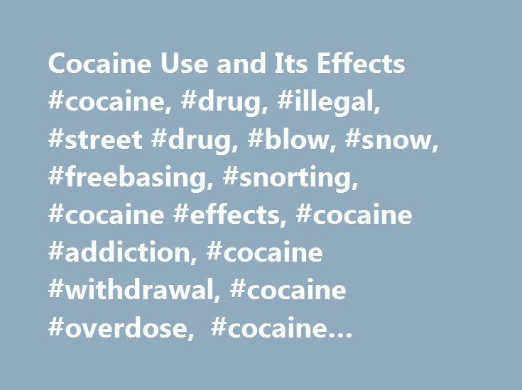 Cocaine Use and Its Effects #cocaine, #drug, #illegal, #street #drug, #blow, #snow, #freebasing, #snorting, #cocaine #effects, #cocaine #addiction, #cocaine #withdrawal, #cocaine #overdose, #cocaine #treatment. #cocaine #abuse http://arkansas.remmont.com/cocaine-use-and-its-effects-cocaine-drug-illegal-street-drug-blow-snow-freebasing-snorting-cocaine-effects-cocaine-addiction-cocaine-withdrawal-cocaine-overdose-cocaine/  # Cocaine Use and Its Effects Cocaine — a high-priced way of getting…