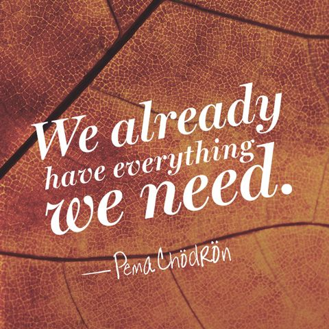 pema chodron quote we already have everything we need