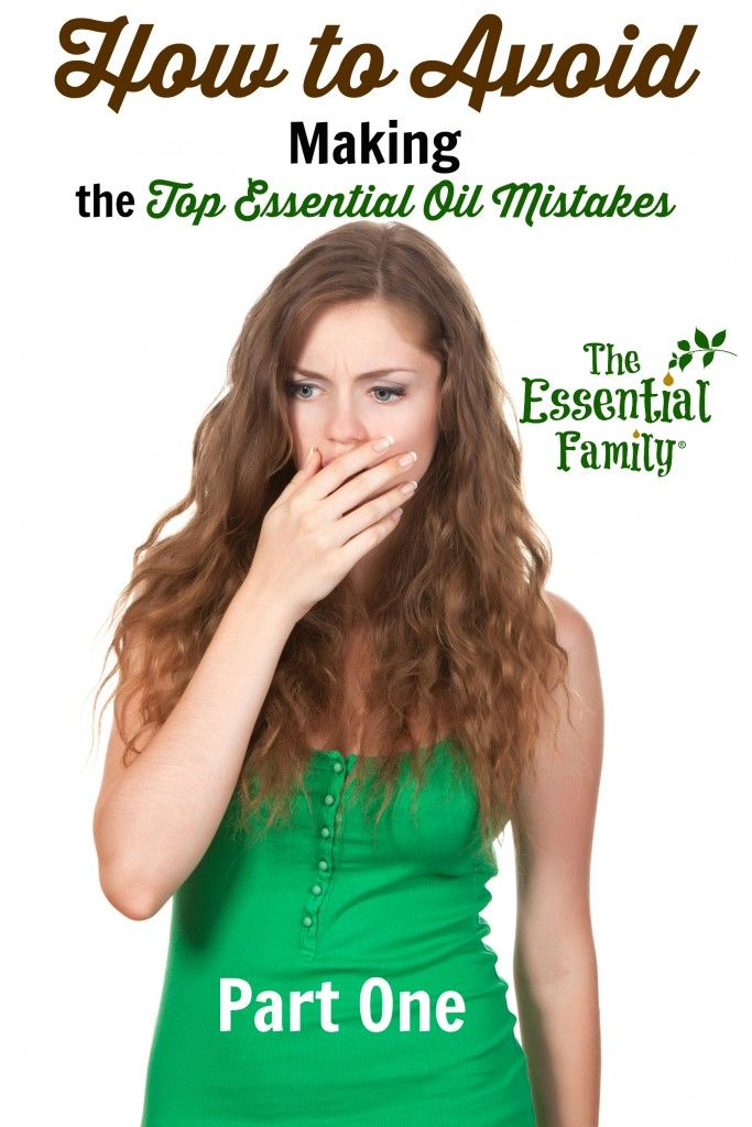 How to Avoid Making the Top Essential Oil Mistakes--Part One