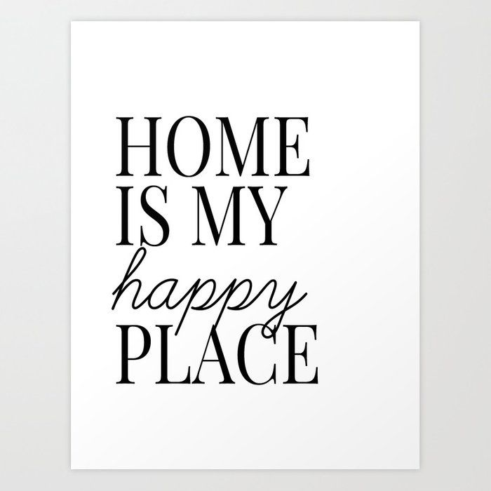 Home Is My Happy Place Society6 Com Blackandwhitetypee B W Type Black And White Type Quotes Artprints Happy Place Quotes My Happy Place Happy Places