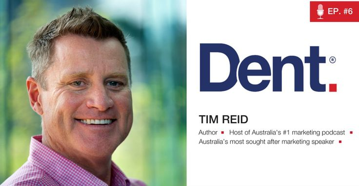 Dent | The Podcast with Glen Carlson  Ep 6. Small business BIG MARKETING. Tips & hacks from Australia's #1 Marketing Podcaster – Tim Reid