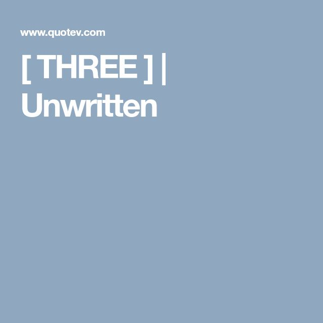 [ THREE ]   Unwritten