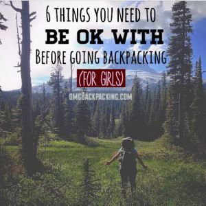 6 things you need to be ok with before going backpacking
