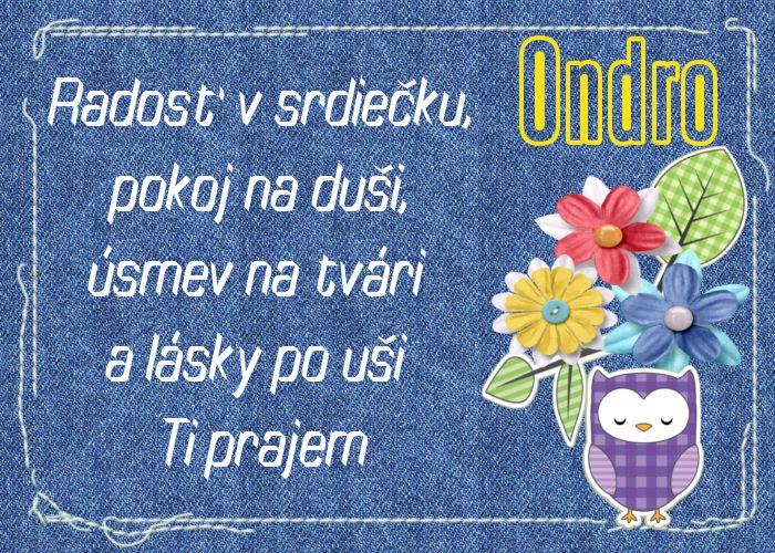 Ondro Radosť v srdiečku, pokoj na duši, úsmev na tvári a lásky po uši Ti prajem
