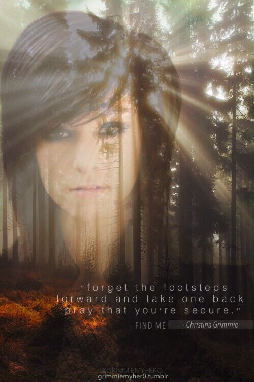 """forget the footsteps forward and take one back pray that youre secure."" - Find Me (Christina Grimmie)"