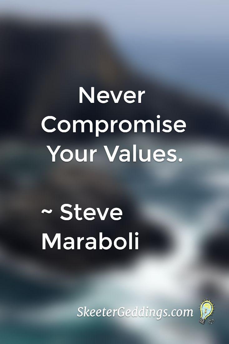 Never Compromise   Your Values.  ~ Steve Maraboli