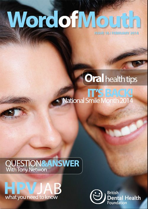 Word of Mouth, Issue 16 - February 2014. Featuring: Oral health tips, National Smile Month 2014, Question and Answer with Tony Netwon, HPV Action, Our history in graphic.