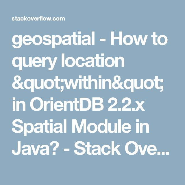 "geospatial - How to query location ""within"" in OrientDB 2.2.x Spatial Module in Java? - Stack Overflow"