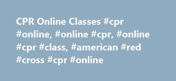 CPR Online Classes #cpr #online, #online #cpr, #online #cpr #class, #american #red #cross #cpr #online http://botswana.nef2.com/cpr-online-classes-cpr-online-online-cpr-online-cpr-class-american-red-cross-cpr-online/  # Have a question? Contact us. CPR Online Classes Learn CPR online, on your schedule. Classes from the American Red Cross take only a few short hours, but can help you save a life when every second counts. Designed for coaches, parents, adults and teenagers, our online CPR…