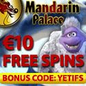 10 FREE SPINS + Online Casino Games - €4500 Free - Fun Slots, Keno, Blackjack, Poker :Welcome Bonus Offers Claim up to €4500 Free in Sign-on Bonus Money From your first deposit at Mandarin Palace Online Casino, you will have available to you the most exquisite array of welcome bonus offers in the form of deposit bonuses and free spins.