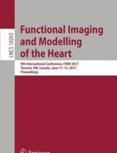 Functional Imaging and Modelling of the Heart: 9th International Conference FIMH 2017 Toronto ON Canada June 11-13 2017 Proceedings 1st ed. 2017 Edition free download by Mihaela Pop Graham A Wright ISBN: 9783319594477 with BooksBob. Fast and free eBooks download.  The post Functional Imaging and Modelling of the Heart: 9th International Conference FIMH 2017 Toronto ON Canada June 11-13 2017 Proceedings 1st ed. 2017 Edition Free Download appeared first on Booksbob.com.