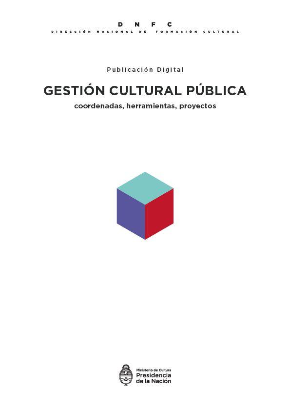 Reúne un conjunto de abordajes, herramientas y prácticas en torno a la gestión de las organizaciones culturales públicas de todo el país. Pensada como una caja de herramientas para el gestor cultural público, tiene por objetivo contribuir con su formación y profesionalización en el marco de los desafíos actuales en materia de gestión cultural