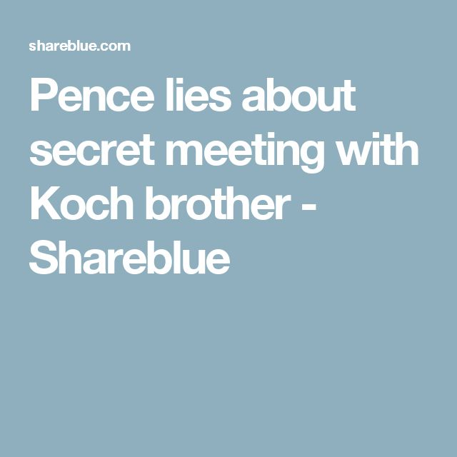 Pence lies about secret meeting with Koch brother - Shareblue