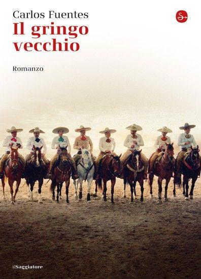 """Carlos Fuentes e il suo """"Il gringo vecchio"""" fanno la loro comparsa per i tipi de """"Il saggiatore""""."""