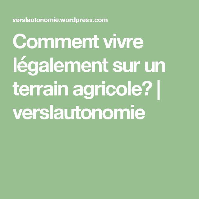 Comment vivre légalement sur un terrain agricole? | verslautonomie