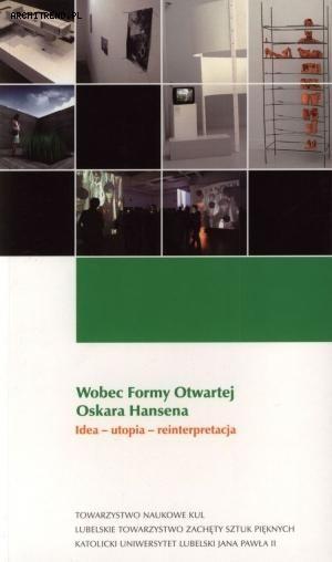 """Marcin Lachowski, Magdalena Linkowska, Zbigniew Sobczuk (red.) - """"Wobec Formy Otwartej Oskara Hansena"""""""