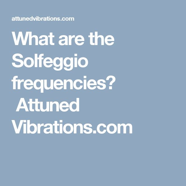 What are the Solfeggio frequencies?  Attuned Vibrations.com