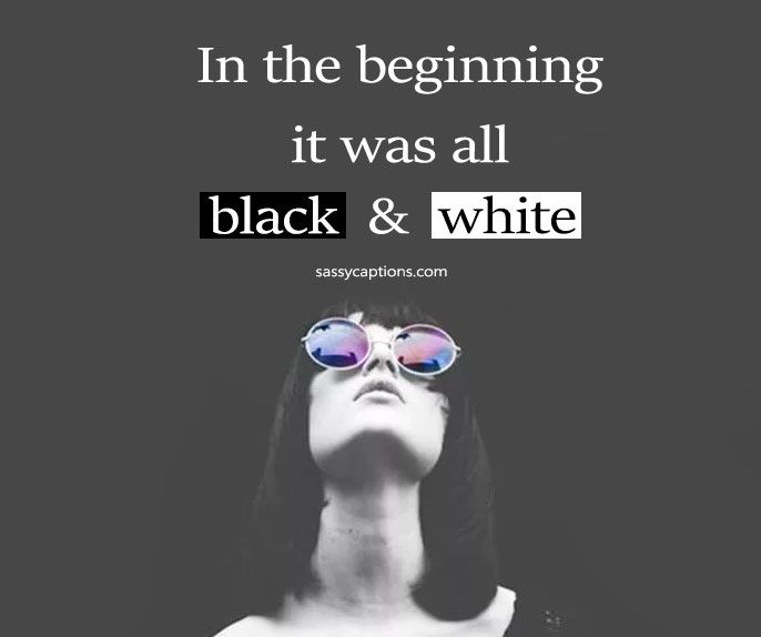 100 Captions For Black And White Pictures On Instagram Black And White Captions Black White Quotes Black And White Quotes Inspirational