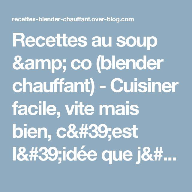 Recettes au soup & co (blender chauffant) - Cuisiner facile, vite mais bien, c'est l'idée que j'ai de la cuisine avec le blender chauffant soup & co. Comme il n'y pas pas beaucoup de recettes disponibles pour le moment, je partage avec vous mes essais et mes recettes finalisées spécialement mises au point pour le Soup and Co
