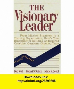 The Visionary Leader (9781559584944) Robert Wall, Robert Solum, Mark Sobol , ISBN-10: 1559584947  , ISBN-13: 978-1559584944 ,  , tutorials , pdf , ebook , torrent , downloads , rapidshare , filesonic , hotfile , megaupload , fileserve