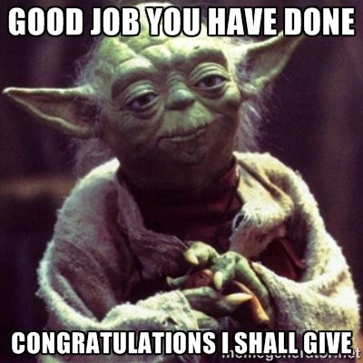 yoda star wars - good job you have done congratulations I shall give