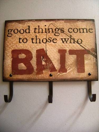 Metal/Tin Sign with hooks - Good Things Come To Those Who BAIT - Very cute in my mud room.