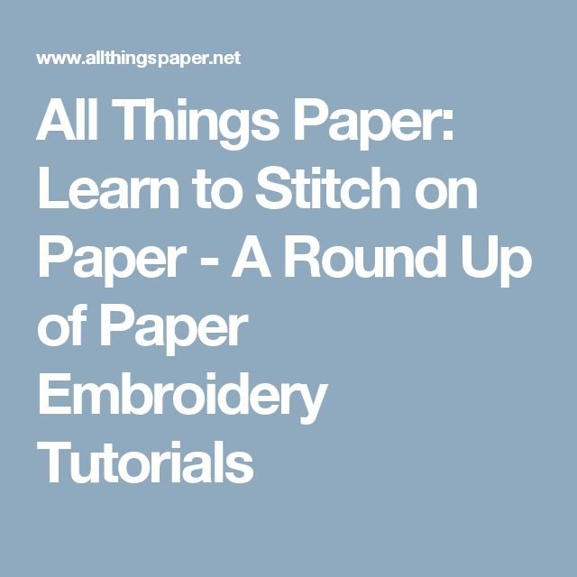 All Things Paper: Learn to Stitch on Paper - A Round Up of Paper Embroidery Tutorials