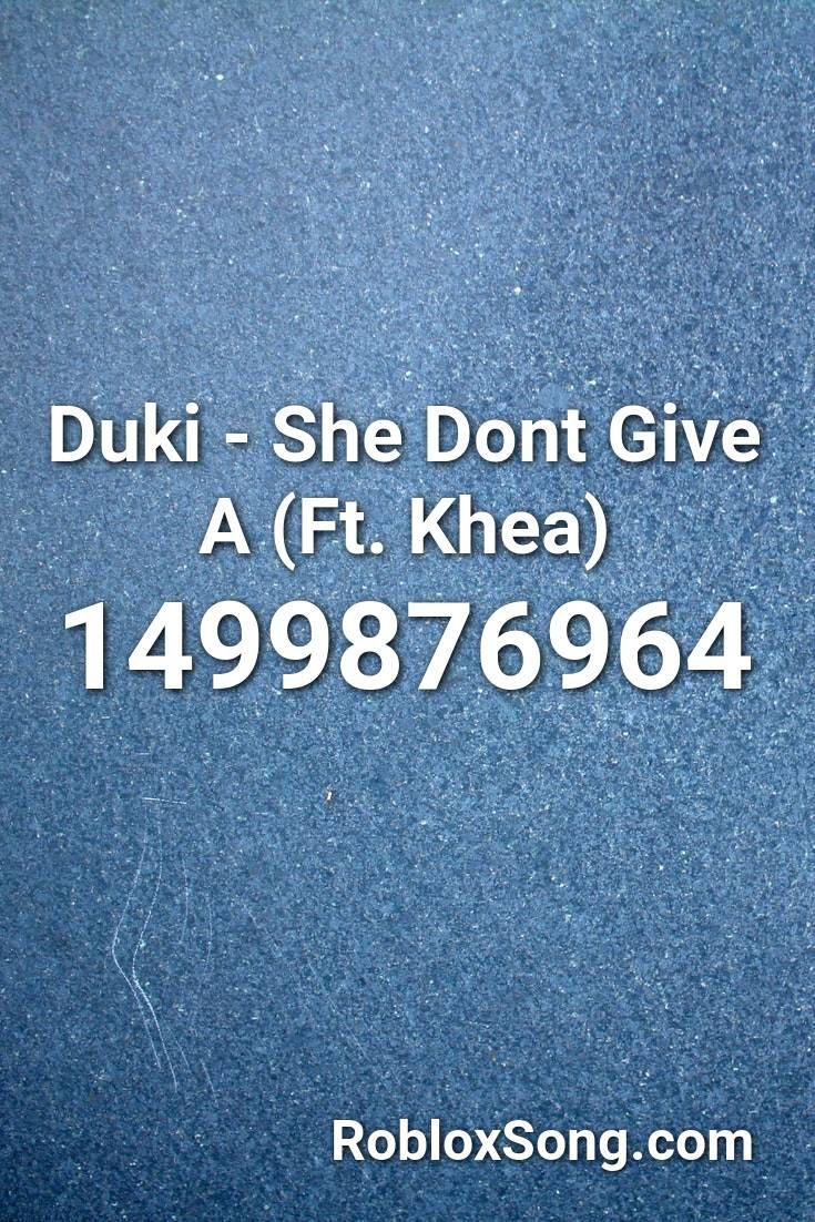 Duki She Dont Give A Ft Khea Roblox Id Roblox Music Codes