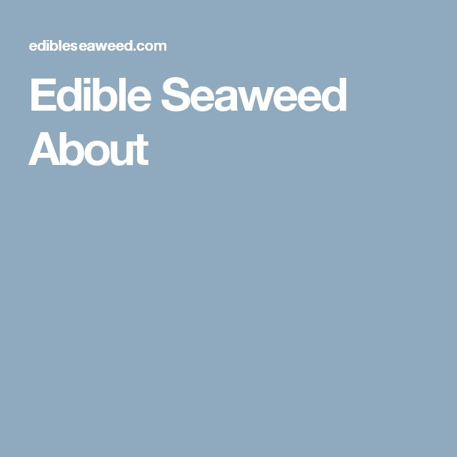 Edible Seaweed About