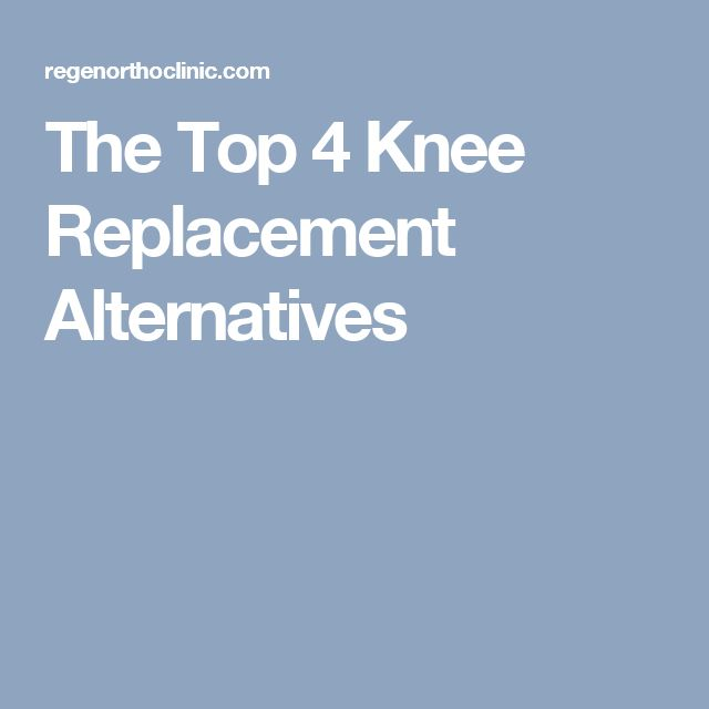 The Top 4 Knee Replacement Alternatives