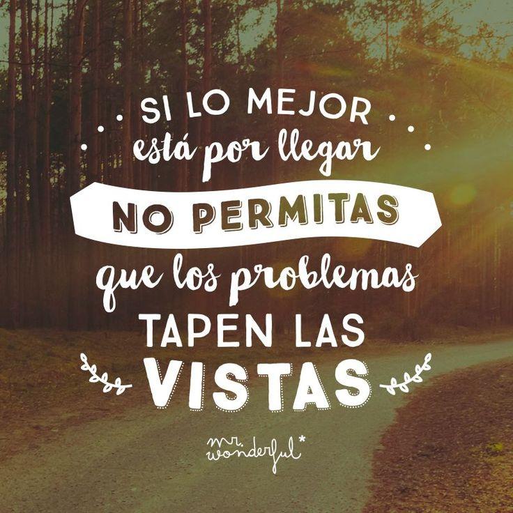 Si lo mejor está por llegar, no permitas que los problemas te tapen las vistas!!!