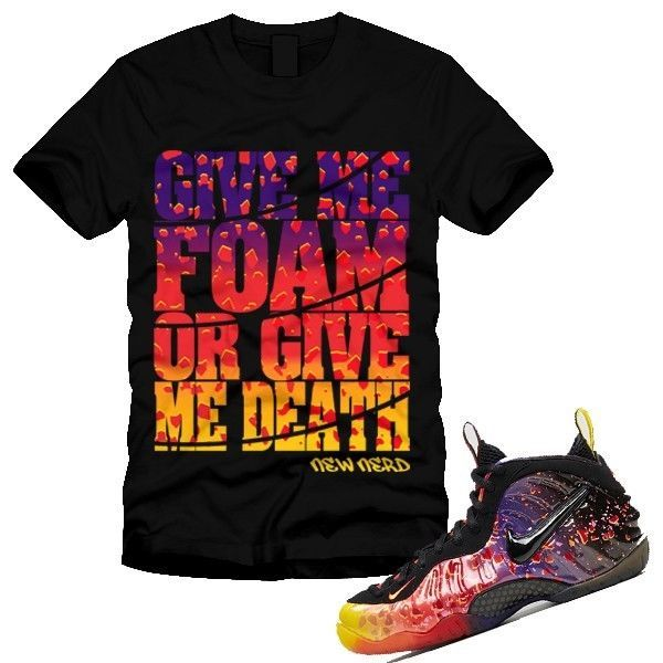 GIVE ME FOAM OR DEATH T-Shirt designed to Match Foamposite Pro ASTEROID  AREA 72
