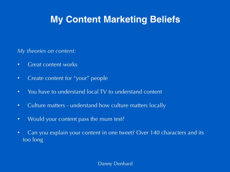 "My content marketing beliefs - Great content works - Create content for ""your"" people - You have to understand local TV to understand content  - Culture matters - Would your content pass the mum test? - Can you explain your content in one tweet?"
