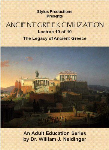 The History of Ancient Greek Civilization. Lecture 10 of 10. The Legacy of Ancient Greece. Amazon Instant Video ~ William J. Neidinger, http://www.amazon.com/dp/B0042PUMBG/ref=cm_sw_r_pi_dp_qzZfvb1GDSN2F