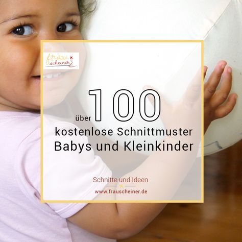 Es gibt viele kostenlose Schnittmuster für Babys und Kleinkinder im Internet. Hier habe ich die 100 schönsten für Dich gesammelt.