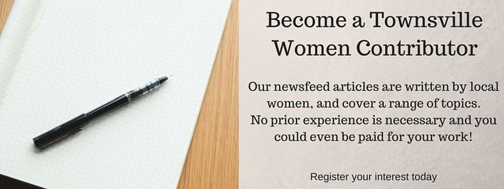 Articles on the Townsville Women website are written by local people just like you!