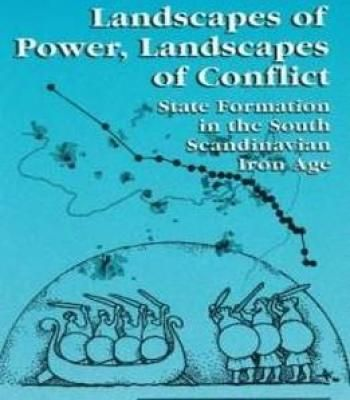Landscapes Of Power Landscapes Of Conflict - State Formation In The South Scandinavian Iron Age (Fundamental Issues In Archaeology) PDF