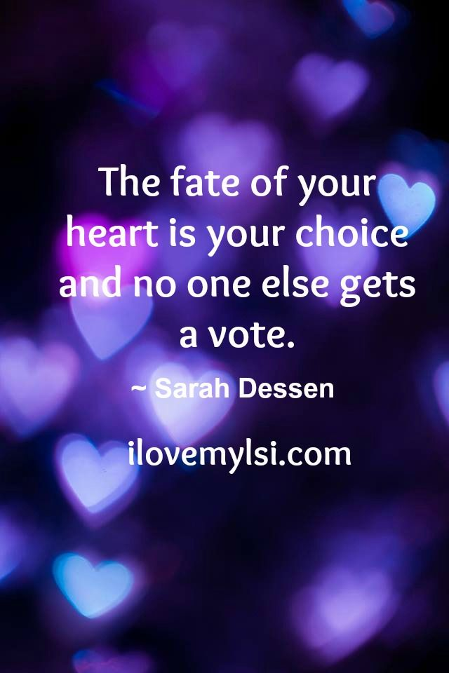 The fate of your heart is your choice and no one else gets a vote. » Love, Sex, Intelligence  #love #inspiration #quote